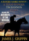 A Ranger Named Rowdy - A Texas Ranger Tim Bannon Story - Volume 9 - Defenders of The Mission - James J. Griffin