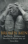Broken Men: Shell Shock, Treatment and Recovery in Britain 1914-30 - Fiona A. Reid