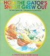 How the Gator's Snout Grew Out: A Predictable Word Book - Janie Spaht Gill
