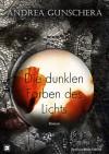 Die dunklen Farben des Lichts - Andrea Gunschera
