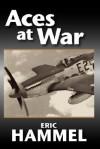 Aces at War: The American Aces Speak - Eric Hammel