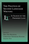 The Politics of Second Language Writing: In Search of the Promised Land - W. Ross Winterowd, Christina Ortmeier-Hooper, Xiaoye You