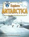 Explore Antarctica (Explore the Continents) - Bobbie Kalman, Rebecca Sjonger