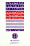 Speaking The Language Of Power: Communication, Collaboration, And Advocacy (Translating Ethnography Into Action) - David M. Fetterman