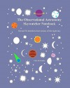 The Observational Astronomy Skywatcher Notebook: Record 50 Detailed Observations Of The Night Sky - Chris McMullen