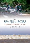 The Severn Bore an Illustrated Guide - Chris Witts