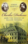 Charles Dickens And The House Of Fallen Women - Jenny Hartley