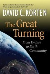 The Great Turning: From Empire to Earth Community (BK Currents (Hardcover)) - David C. Korten