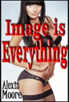 Image is Everything (Kindle Edition) - Alexis Moore