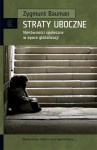 Straty uboczne. Nierówności społeczne w epoce globalizacji - Zygmunt Bauman