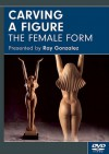 Carving a Figure: The Female Form DVD - Ray Gonzalez
