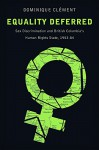 Equality Deferred: Sex Discrimination and British Columbia's Human Rights State, 1953-84 (Law and Society) - Dominique Clément
