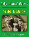 Baby Animal Names: Wild Babies (What am I Series) - Mary Ann Rogers