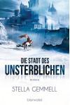 Die Stadt des Unsterblichen: Roman (German Edition) - Stella Gemmell, Wolfgang Thon