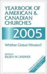 Yearbook of American & Canadian Churches 2005: Whither Global Mission? - Eileen W. Lindner
