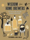 Wisdom for Home Brewers: 500 Tips for Making Great Beer - Ted Bruning, Nigel Sadler
