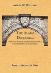 The Alamo Defenders: A Critical Study of the Siege of the Alamo and the Personnel of Its Defenders - Amelia W. Williams, Michelle M. Haas