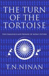 The Turn of the Tortoise: The Challenge and Promise of India's Future - T.N. Ninan