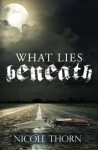 What Lies Beneath - Nicole Thorn
