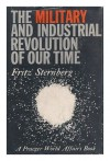 The Military and Industrial Revolution of Our Time (Praeger World Affairs) - Fritz Sternberg, Edward FitzGerald