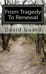 From Tragedy to Renewal - David Guard