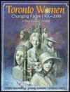 Toronto Women: Changing Faces, 1900-2000 - Jeanne MacDonald, Randall White
