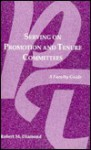 Serving on Promotion and Tenure Committees: A Faculty Guide - Robert M. Diamond
