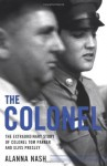 The Colonel: The Extraordinary Story of Colonel Tom Parker and Elvis Presley by Nash, Alanna(September 1, 2004) Paperback - Alanna Nash