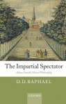 The Impartial Spectator: Adam Smith's Moral Philosophy - D.D. Raphael