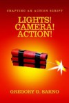Lights! Camera! Action!: Crafting an Action Script - Gregory Sarno