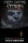 Creepy Campfire Stories (for Grownups): 19 Tales of EXTREME Horror - Ken Goldman, D.M. Kayahara, Robert Essig, Jack Bantry, Adam Millard, James Coplin, Ken MacGregor, Bernard McGhee, Mike Thorn, Kris Ashton, Gillian French, Louis Rakovich, Ellen Denton, Gerry Huntman, Jay Seate, Edward Ahern, Adrian Ludens, Joseph Rubas, Kerry G.S. Lipp, Jos