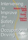 Intervening to Improve the Safety of Occupational Driving - Timothy D. Ludwig, E. Scott Geller, Thomas C. Mawhinney