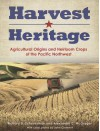 Harvest Heritage: Agricultural Origins and Heirloom Crops of the Pacific Northwest - Richard D. Scheuerman, Alexander C. McGregor, John Clement