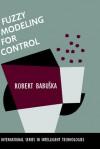 Fuzzy Modeling for Control - Robert Babŭska
