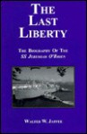 The Last Liberty: The Biography Of The Ss Jeremiah O'brien - Walter W. Jaffee