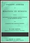 Ancient Armour and Weapons in Europe - John Hewitt
