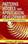 Patterns, Models, and Application Development: A C++ Programmers Reference - Julio Sanchez, Maria P. Canton