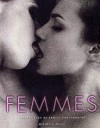 Femmes: Masterpieces of Erotic Photography - Michelle Olley