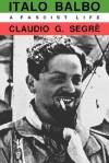 Italo Balbo: A Fascist Life - Claudio G. Segre