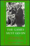 The Games Must Go on - Allen Guttmann