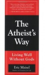 The Atheist's Way - Eric Maisel