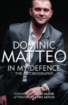 Dominic Matteo - In My Defence - The Autobiography - Dominic Matteo, Richard Sutcliffe, David Burrill, Lucas Radebe, Chris Moyles