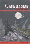 A L'heure Des Chiens - Evelyne Brisou-Pellen