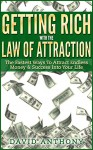 Getting Rich With The Law Of Attraction: The Fastest Ways To Attract Endless Money & Success Into Your Life - David Anthony