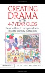 Creating Drama with 4-7 Year Olds: Lesson Ideas to Integrate Drama into the Primary Curriculum (David Fulton Books) - Miles Tandy, Jo Howell