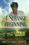 A STRANGE BEGINNING: A Novel (The BYRON Series Book 1): (The Byron Series: Book 1) - Gretta Curran Browne