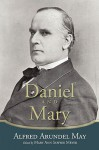 Daniel and Mary: Edited by Mary Ann Sawyer Meyer - Alfred Arundel May