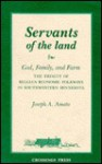 Servants of the Land: God, Family & Farm : The Trinity of Belgain American Folkways in Southwest Minnesota - Joseph A. Amato