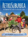RetroSuburbia: the downshifter's guide to a resilient future - David Holmgren