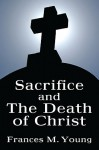 Sacrifice and the Death of Christ - Frances M. Young, Maurice Wiles